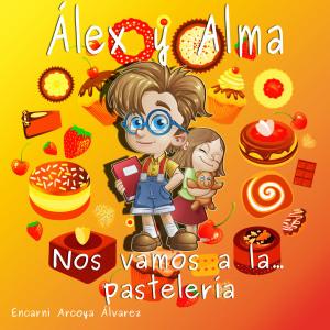 Alex y Alma: Nos vamos a la pastelería